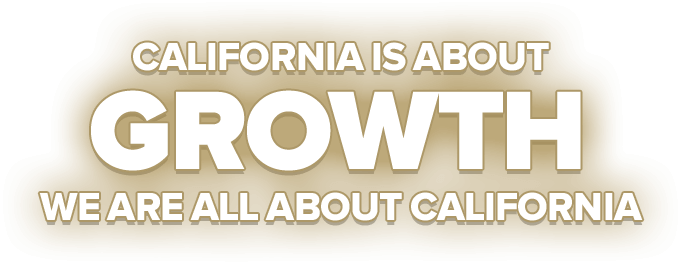 California Is About Growth. We Are All About California