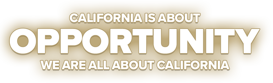 California Is About Opportunity. We Are All About California.